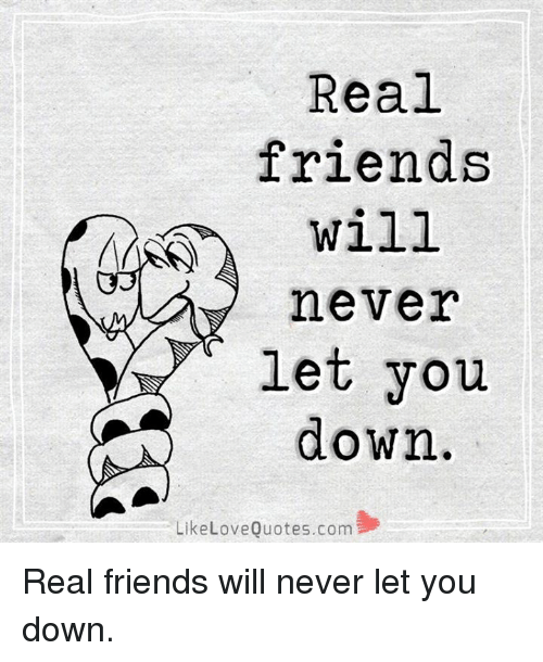 Real Friends Will Never Let You Down Like Love Quotes Com Real