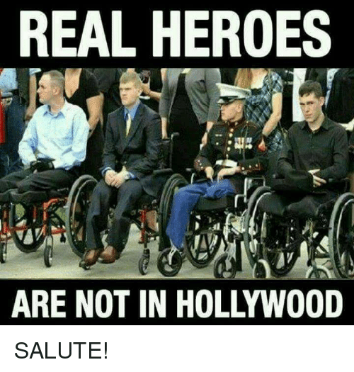 salutations: REAL HEROES  ARE NOT IN HOLLYWOOD SALUTE!