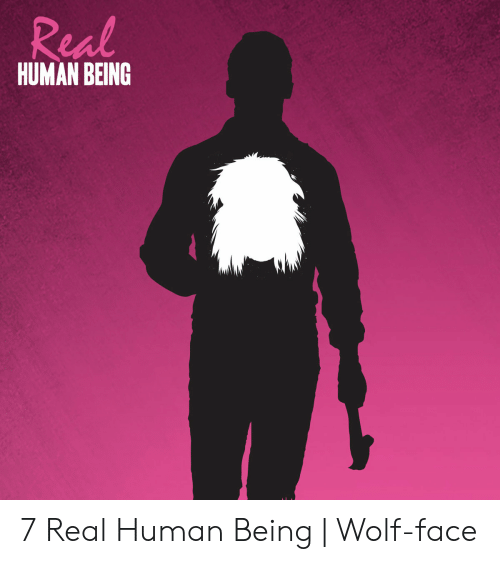 A Real Human Bean: Real  HUMAN BEING 7 Real Human Being | Wolf-face