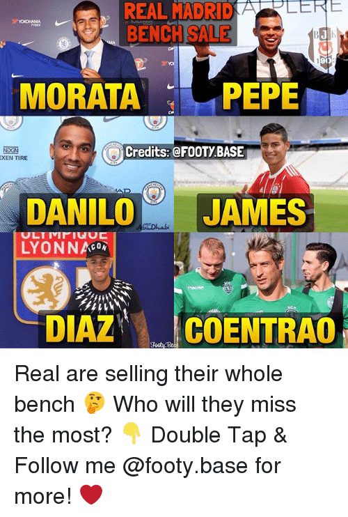 Memes, Pepe, and 🤖: REAL  MADRD  BENCH SAL  01)  MORATA PEPE  Credits:@FOOTY.BASE  XEN TIRE  DANILOJAMES  JAM  LYONNAGON  DIAZCOENTRAO Real are selling their whole bench 🤔 Who will they miss the most? 👇 Double Tap & Follow me @footy.base for more! ❤️