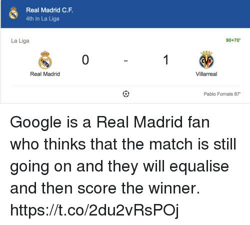 """Google, Memes, and Real Madrid: Real Madrid C.F  4th in La Liga  La Liga  90+70""""  0  Real Madrid  Villarreal  Pablo Fornals 87 Google is a Real Madrid fan who thinks that the match is still going on and they will equalise and then score the winner. https://t.co/2du2vRsPOj"""