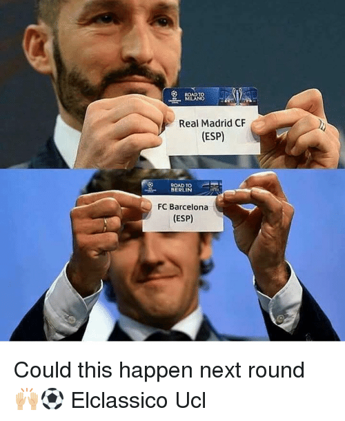 Barcelona, Memes, and Real Madrid: Real Madrid CF  (ESP)  ROAD TO  BERLIN  FC Barcelona  (ESP) Could this happen next round 🙌🏼⚽️ Elclassico Ucl