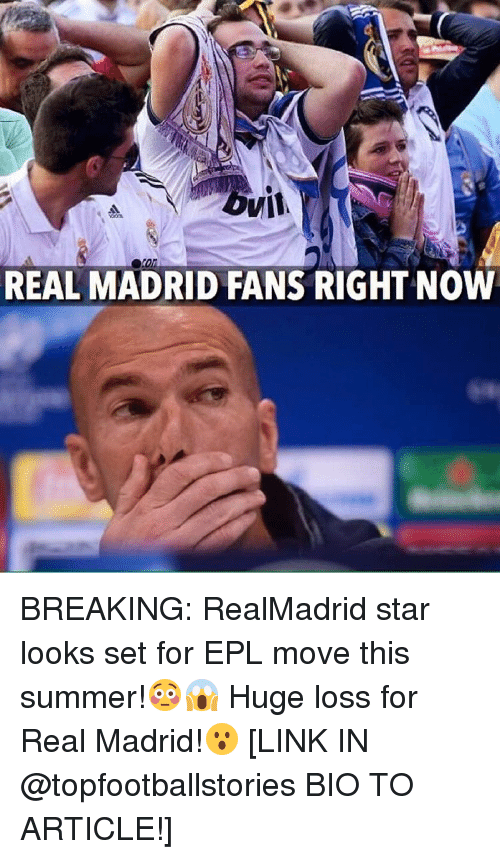 Memes, Real Madrid, and 🤖: REAL MADRID FANS RIGHT NOW BREAKING: RealMadrid star looks set for EPL move this summer!😳😱 Huge loss for Real Madrid!😮 [LINK IN @topfootballstories BIO TO ARTICLE!]