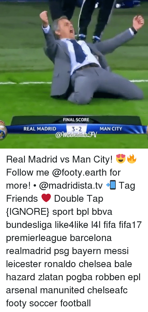 Memes, 🤖, and Epl: REAL MADRID  FINAL SCORE  3-2  MAN CITY Real Madrid vs Man City! 😍🔥 Follow me @footy.earth for more! • @madridista.tv 📲 Tag Friends ❤️ Double Tap {IGNORE} sport bpl bbva bundesliga like4like l4l fifa fifa17 premierleague barcelona realmadrid psg bayern messi leicester ronaldo chelsea bale hazard zlatan pogba robben epl arsenal manunited chelseafc footy soccer football