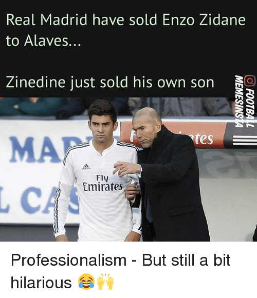 Professionalism: Real Madrid have sold Enzo Zidane  to Alaves.  Zinedine just sold his own son  tes  MA  Fly  Emirates Professionalism - But still a bit hilarious 😂🙌
