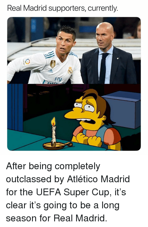 Real Madrid, Soccer, and Sports: Real Madrid supporters, Currently.  Fl After being completely outclassed by Atlético Madrid for the UEFA Super Cup, it's clear it's going to be a long season for Real Madrid.