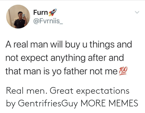 Expectations: Real men. Great expectations by GentrifriesGuy MORE MEMES