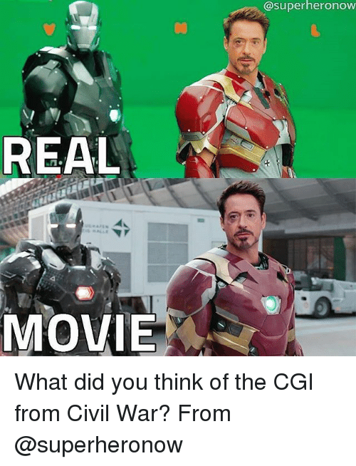 Memes, Civil War, and Movie: REAL  MOVIE  @superheronow What did you think of the CGI from Civil War? From @superheronow