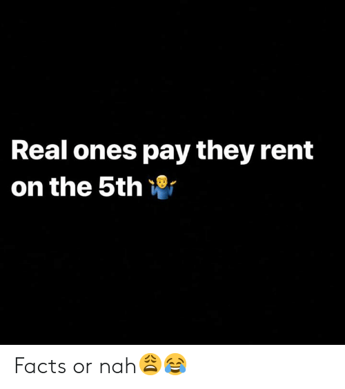 or nah: Real ones pay they rent  on the 5th Facts or nah😩😂