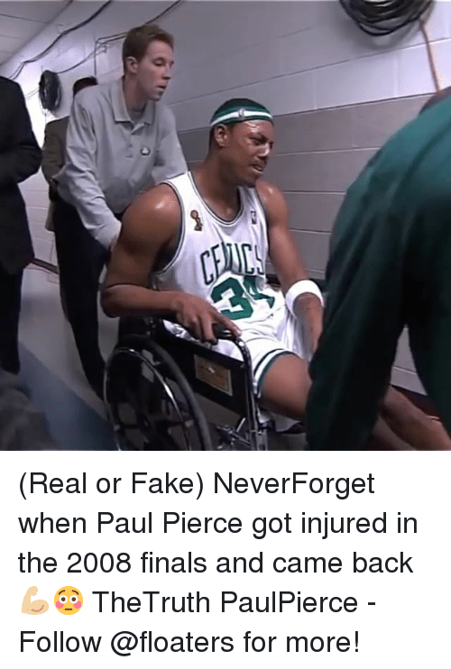 Paul Pierce: (Real or Fake) NeverForget when Paul Pierce got injured in the 2008 finals and came back 💪🏼😳 TheTruth PaulPierce - Follow @floaters for more!