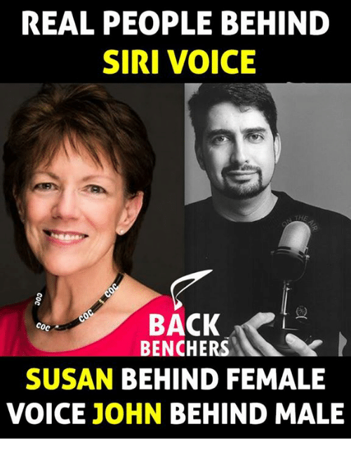 Memes, Siri, and 🤖: REAL PEOPLE BEHIND  SIRI VOICE  BACK  Coc  BENCHERS  SUSAN BEHIND FEMALE  VOICE JOHN  BEHIND MALE