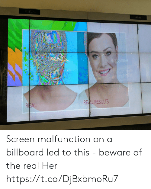Billboard: REAL RESULTS  REAL Screen malfunction on a billboard led to this - beware of the real Her https://t.co/DjBxbmoRu7