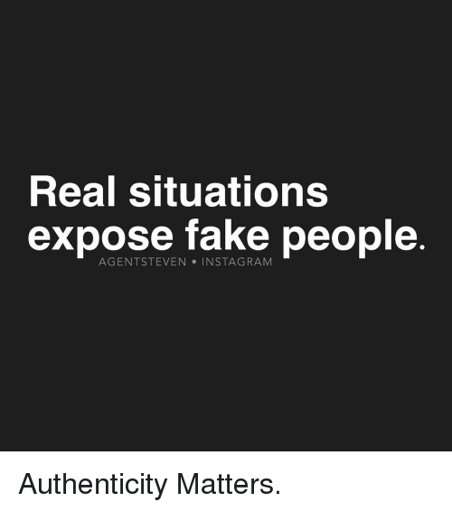 Exposion: Real situations  expose fake people  AGENTSTEVEN . INSTAGRAM Authenticity Matters.