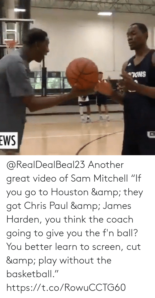 """Chris Paul: @RealDealBeal23 Another great video of Sam Mitchell   """"If you go to Houston & they got Chris Paul & James Harden, you think the coach going to give you the f'n ball? You better learn to screen, cut & play without the basketball.""""    https://t.co/RowuCCTG60"""