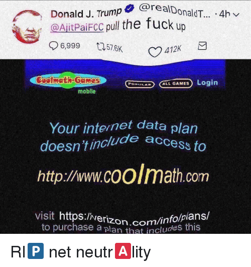Internet, Games, and Http: realDonaldT... .4hv  Donald J. Trump  @AltPaiFCC pull the fucku  06.999 676K ( 412K  coolmath Games  mobile  OLAR ALL GAMES Login  Your internet data plan  doesn't includca  http://www.coolmath.com  Cess to  visit https: Iverizon.com/infos this  to purchase a plan that include