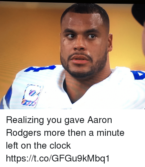 Aaron Rodgers, Clock, and Sports: Realizing you gave Aaron Rodgers more then a minute left on the clock https://t.co/GFGu9kMbq1