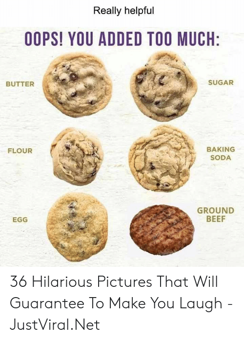 Make You Laugh: Really helpful  OOPS! YOU ADDED TOO MUCH:  SUGAR  BUTTER  BAKING  FLOUR  SODA  GROUND  BEEF  EGG 36 Hilarious Pictures That Will Guarantee To Make You Laugh - JustViral.Net