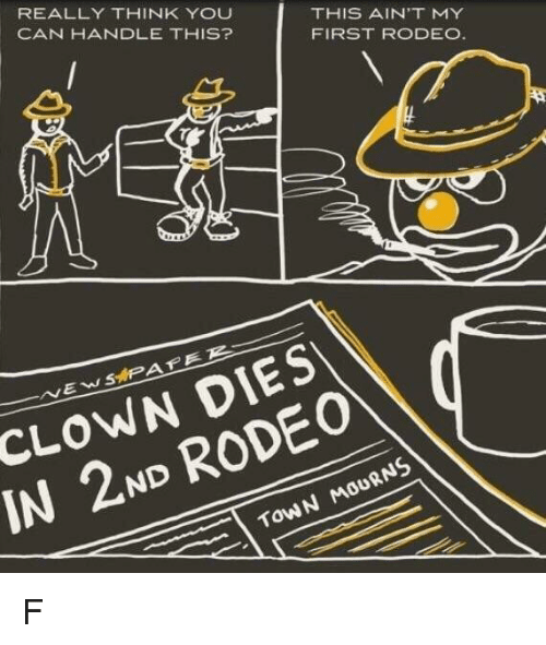 rodeo clown: REALLY THINK YOU  CAN HANDLE THIS?  THIS AIN'T MY  FIRST RODEO  CLOWN DIES  IN 2ND RODEO  TowN MOURNS F