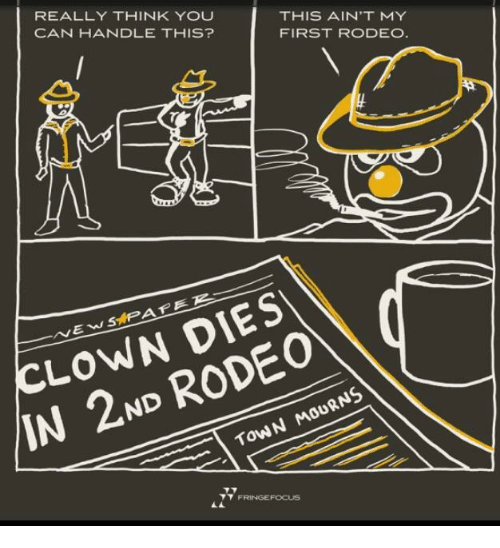 rodeo clown: REALLY THINK YOU  CAN HANDLE THIS?  THIS AIN'T MY  FIRST RODEO  CLOWN DIES  IN 2ND RODEO  ToWN MOURNS