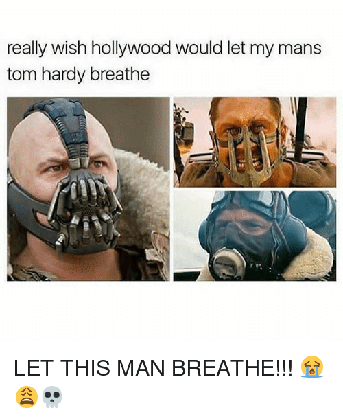 Memes, Tom Hardy, and 🤖: really wish hollywood would let my mans  tom hardy breathe LET THIS MAN BREATHE!!! 😭😩💀