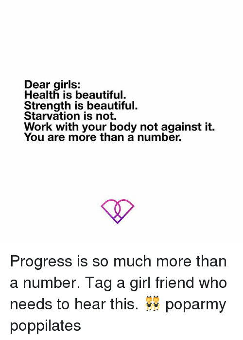 Beautiful, Memes, and Work: Realtiois beautiful  Health is beautiful.  Strength is beautiful.  Starvation is not.  Work with your body not against it.  You are more than a number. Progress is so much more than a number. Tag a girl friend who needs to hear this. 👯 poparmy poppilates