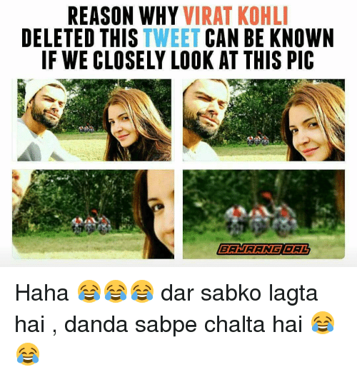 Memes, Reason, and Haha: REASON WHY  VIRAT KOHLI  DELETED THIS  TWEET CAN BE KNOWN  IF WE CLOSELY LOOK AT THIS PIC  BAURANG BAL Haha 😂😂😂 dar sabko lagta hai , danda sabpe chalta hai 😂😂