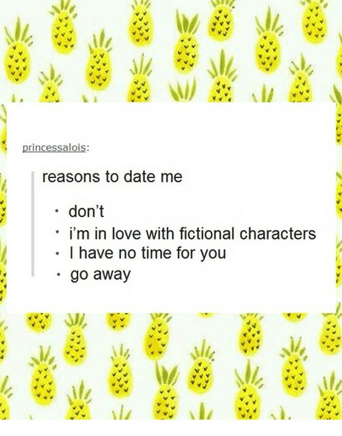 reasons to date me: reasons to date me  . don't  i'm in love with fictional characters  I have no time for you  go away