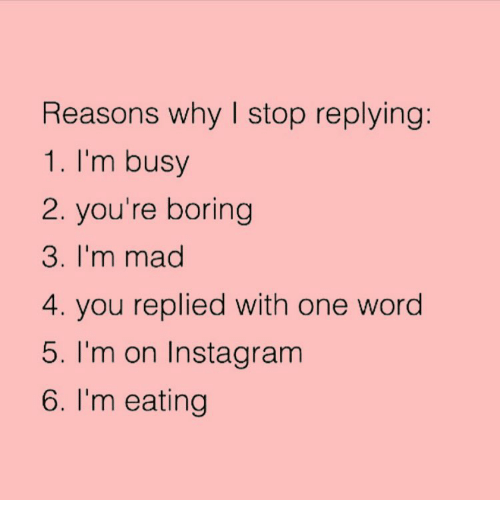 Bored, Girl Memes, and Madding: Reasons why stop replying  1. I'm busy  2. you're boring  3. I'm mad  4. you replied with one word  5. I'm on Insta gram  6. I'm eating