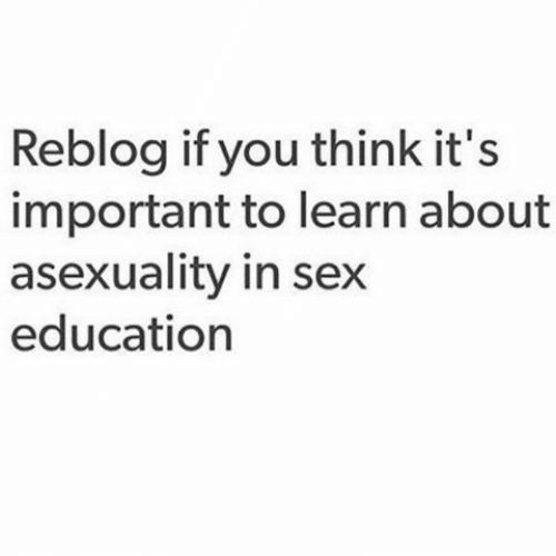 Asexuality: Reblog if you think it's  important to learn about  asexuality in sex  education