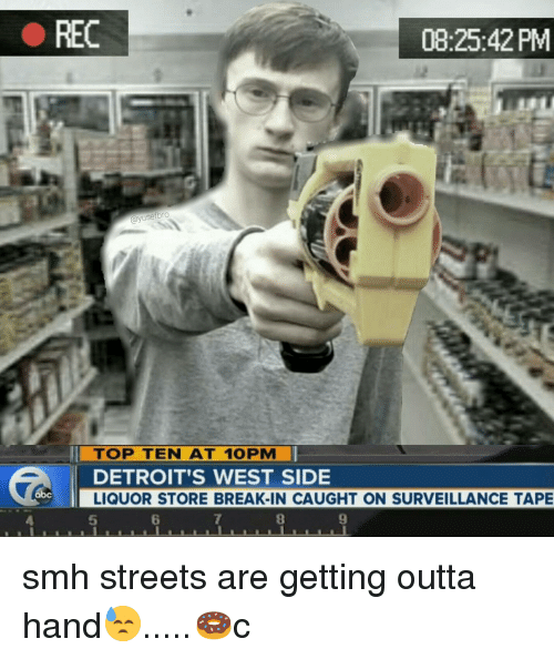 Detroit, Memes, and Smh: REC  08:25:42 PM  ayusefbro  ll TOP TEN AT 10PM li  DETROIT'S WEST SIDE  LIQUOR STORE BREAK-IN CAUGHT ON SURVEILLANCE TAPE smh streets are getting outta hand😓.....🍩c