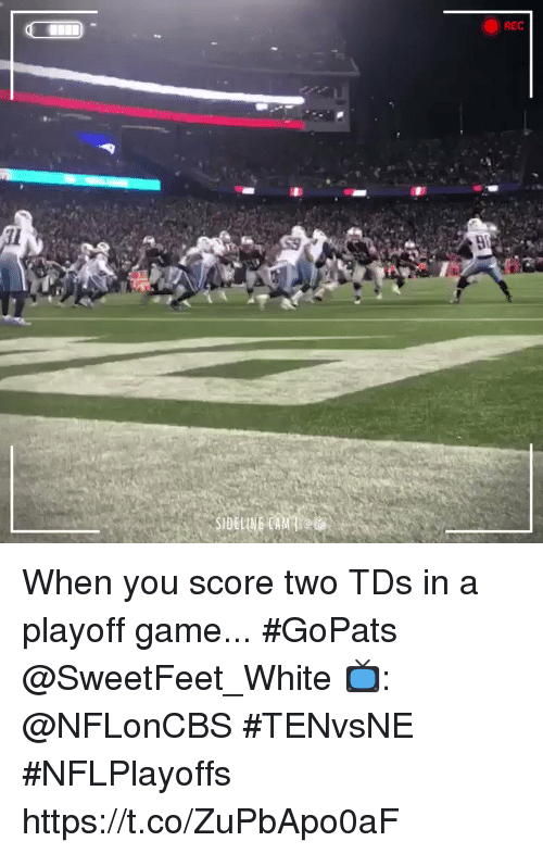Memes, Game, and White: REC When you score two TDs in a playoff game... #GoPats @SweetFeet_White   📺: @NFLonCBS #TENvsNE #NFLPlayoffs https://t.co/ZuPbApo0aF