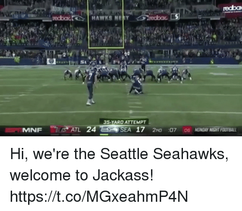 Football, Nfl, and Seattle Seahawks: recba  35-YARD ATTEMPT  SEA 17 2ND :07 0s MONDAY NIGHT FOOTBALL Hi, we're the Seattle Seahawks, welcome to Jackass! https://t.co/MGxeahmP4N