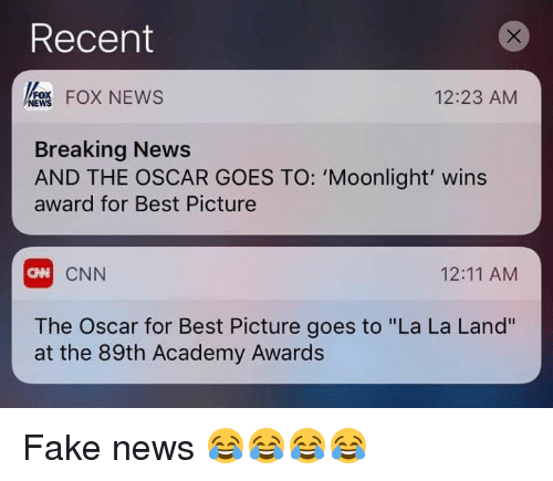 "Memes, Fox News, and Moonlight: Recent  Fox NEws  12:23 AM  NEWS  Breaking News  AND THE OSCAR GOES TO: 'Moonlight' wins  award for Best Picture  12:11 AM  CNN  aAN  The Oscar for Best Picture goes to ""La La Land""  at the 89th Academy Awards Fake news 😂😂😂😂"