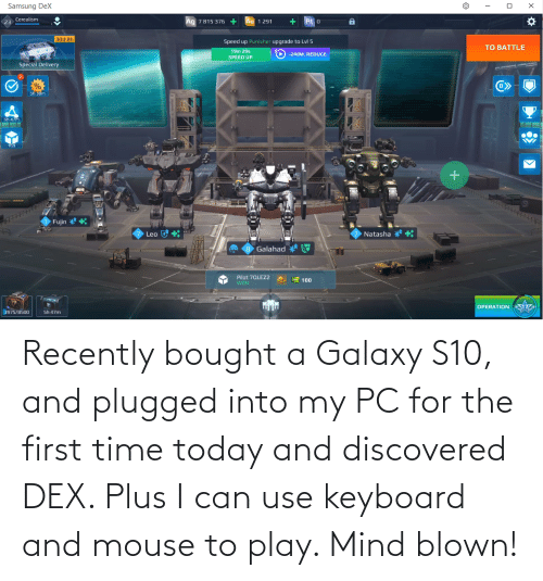 mind blown: Recently bought a Galaxy S10, and plugged into my PC for the first time today and discovered DEX. Plus I can use keyboard and mouse to play. Mind blown!