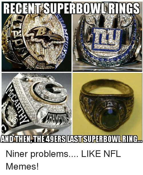 Memes, Nfl, and 49 Ers: RECENTSUPERBOWLRINGS  AND THEN  THE 49 ERS LAST SUPERBOWLRING Niner problems....