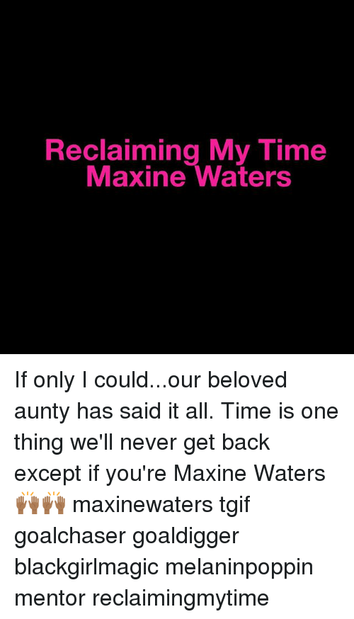 reclaiming my time maxine waters if only i could our beloved 26388022 reclaiming my time maxine waters if only i couldour beloved aunty