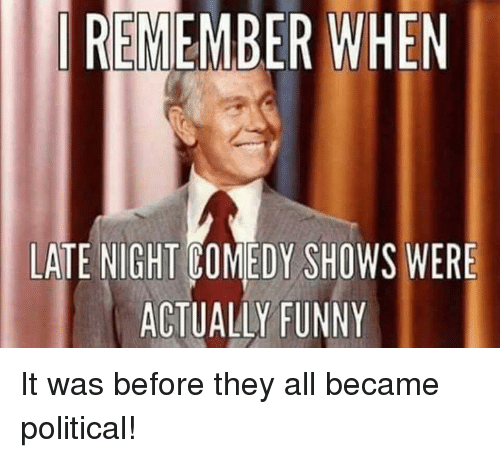 Funny, Memes, and Comedy: RECMEMBER WHEN  LATE NIGHT COMEDY SHOWS WERE  ACTUALLY FUNNY It was before they all became political!