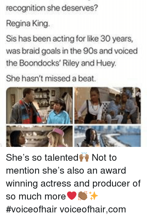 Goals, The Boondocks, and Boondocks: recognition she deserves?  Regina King.  Sis has been acting for like 30 years,  was braid goals in the 90s and voiced  the Boondocks' Riley and Huey  She hasn't missed a beat She's so talented🙌🏾 Not to mention she's also an award winning actress and producer of so much more❤️👏🏾✨ #voiceofhair voiceofhair,com