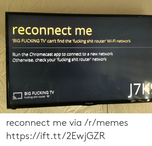 Router: reconnect me  BIG FUCKING TV' can't find the fucking shit router' Wi-Fi network  Run the Chromecast app to connect to a new network  Otherwise, check your fucking shit router' network  BIG FUCKING TV  fucking shit router  ◆ Polaroid reconnect me via /r/memes https://ift.tt/2EwjGZR