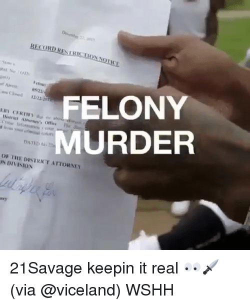 divisive: RECORD RESIs  FELONY  office Ile  MURDER  DFuLE DISTRICT ATTORNEY  DIVISION 21Savage keepin it real 👀🗡(via @viceland) WSHH