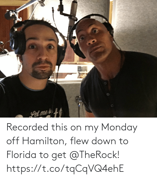 Monday: Recorded this on my Monday off Hamilton, flew down to Florida to get @TheRock! https://t.co/tqCqVQ4ehE