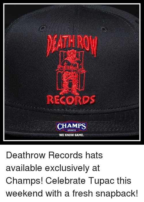 Fresh, Memes, and Sports: RECORDS  CHAMPS  SPORTS  WE KNOW GAME Deathrow Records hats available exclusively at Champs! Celebrate Tupac this weekend with a fresh snapback!