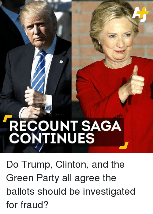 Trump Clinton: RECOUNT SAGA  CONTINUES Do Trump, Clinton, and the Green Party all agree the ballots should be investigated for fraud?