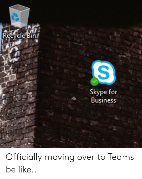 Recyclebin: RecycleBin  Skype for  Business Officially moving over to Teams be like..