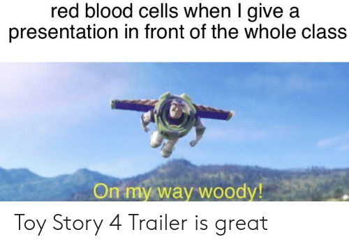 Toy Story 4: red blood cells when I give a  presentation in front of the whole class  On my way woody Toy Story 4 Trailer is great