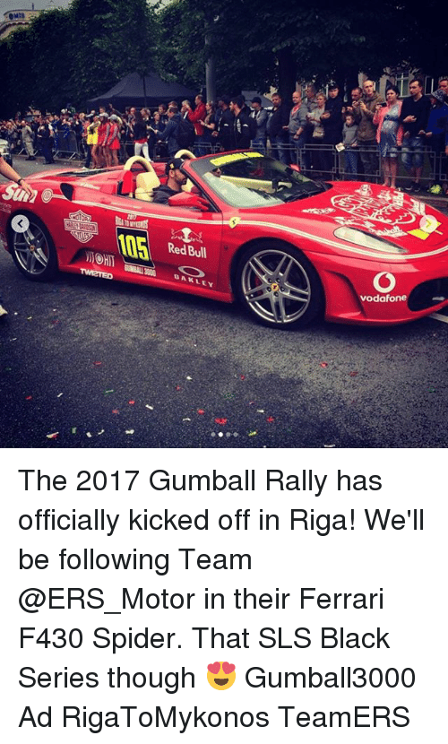Ferrari, Memes, and Red Bull: Red Bull  vodafone The 2017 Gumball Rally has officially kicked off in Riga! We'll be following Team @ERS_Motor in their Ferrari F430 Spider. That SLS Black Series though 😍 Gumball3000 Ad RigaToMykonos TeamERS