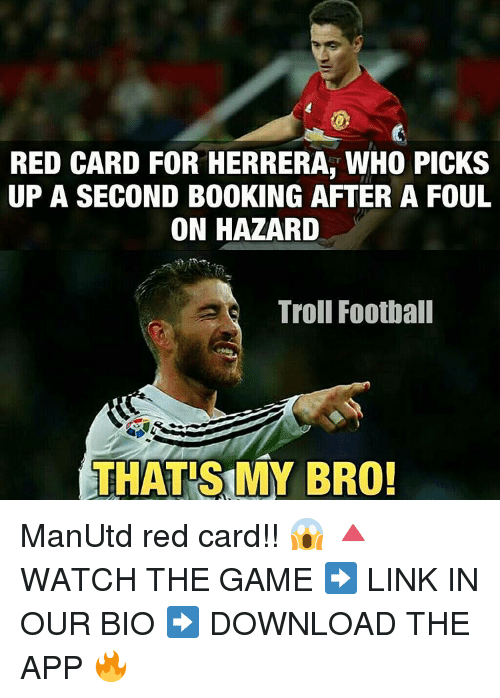 Memes, 🤖, and Red: RED CARD FOR HERRERA, WHO PICKS  UP A SECOND B00KING AFTER A FOUL  ON HAZARD  Troll Football  THATS MY BRO! ManUtd red card!! 😱 🔺WATCH THE GAME ➡️ LINK IN OUR BIO ➡️ DOWNLOAD THE APP 🔥