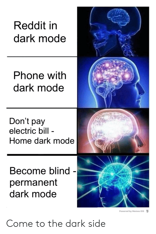 come to the dark side: Red  dark mode  dit in  Phone with  dark mode  Don't pay  electric bill -  Home dark mode  Become blind -  permanent  dark mode  Powered by Memes iOS Come to the dark side