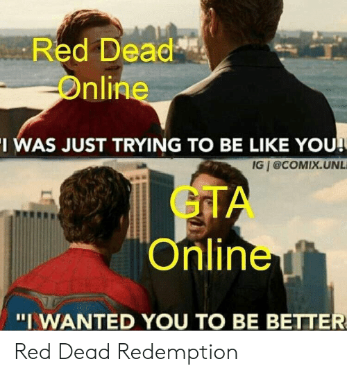 Red Dead Redemption: Red Dead  Online  I WAS JUST TRYING TO BE LIKE YOU  IG @COMIX.UNL  GTA  Online  'I WANTED YOU TO BE BETTER Red Dead Redemption