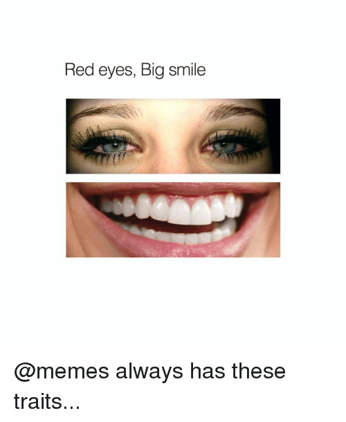 Memes, 🤖, and Red: Red eyes, Big smile @memes always has these traits...